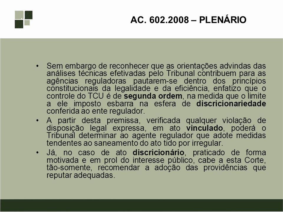 AC. 602.2008 – PLENÁRIO Sem embargo de reconhecer que as orientações advindas das análises técnicas efetivadas pelo Tribunal contribuem para as agênci