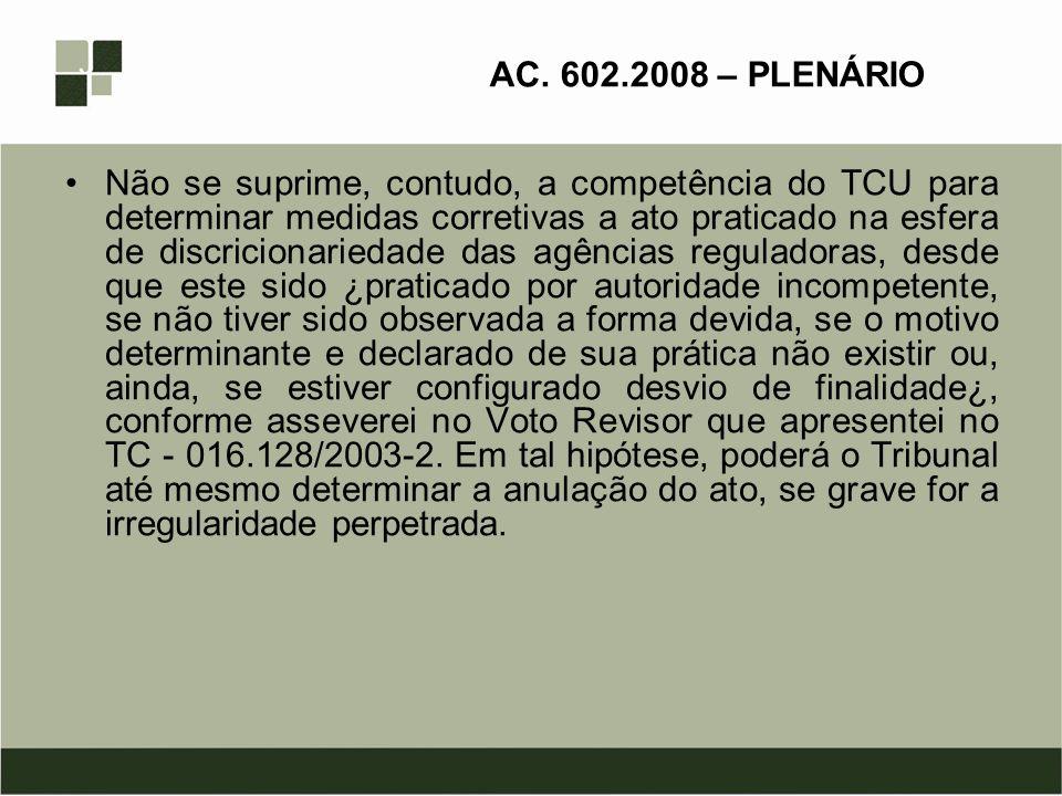 AC. 602.2008 – PLENÁRIO Não se suprime, contudo, a competência do TCU para determinar medidas corretivas a ato praticado na esfera de discricionarieda