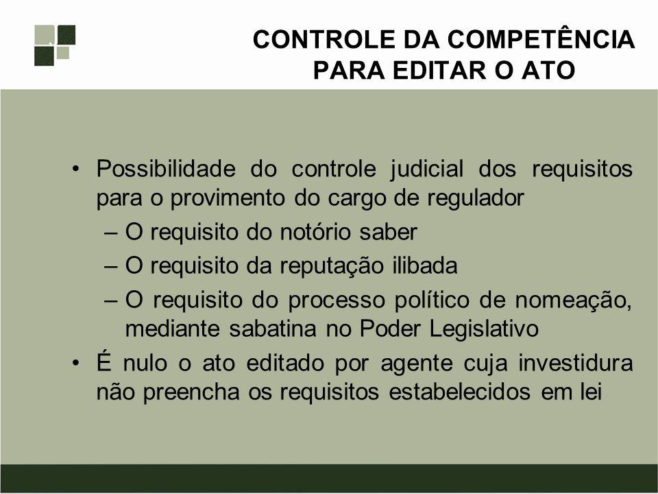 CONTROLE DA COMPETÊNCIA PARA EDITAR O ATO Possibilidade do controle judicial dos requisitos para o provimento do cargo de regulador –O requisito do no