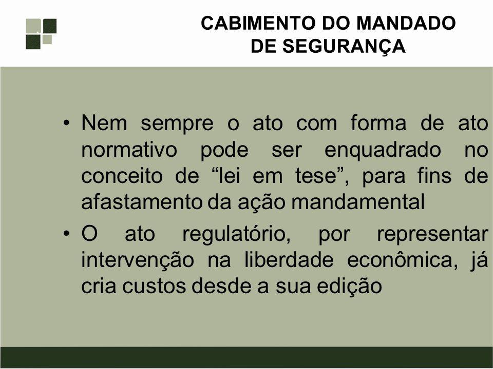 CABIMENTO DO MANDADO DE SEGURANÇA Nem sempre o ato com forma de ato normativo pode ser enquadrado no conceito de lei em tese, para fins de afastamento