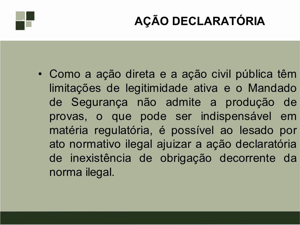 AÇÃO DECLARATÓRIA Como a ação direta e a ação civil pública têm limitações de legitimidade ativa e o Mandado de Segurança não admite a produção de pro