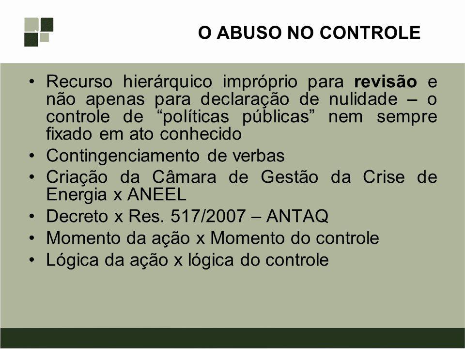 O ABUSO NO CONTROLE Recurso hierárquico impróprio para revisão e não apenas para declaração de nulidade – o controle de políticas públicas nem sempre