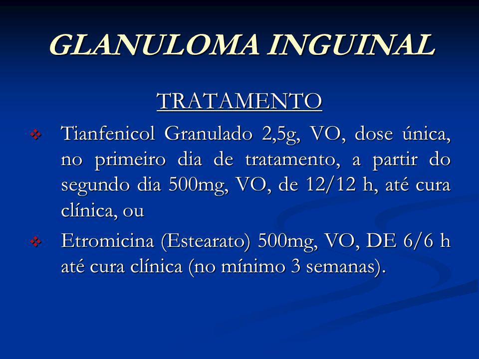 GLANULOMA INGUINAL TRATAMENTO Doxiciclina 100mg, VO, de 12/12 h até cura clínica (no mínimo por 3 semanas) ou; Doxiciclina 100mg, VO, de 12/12 h até c
