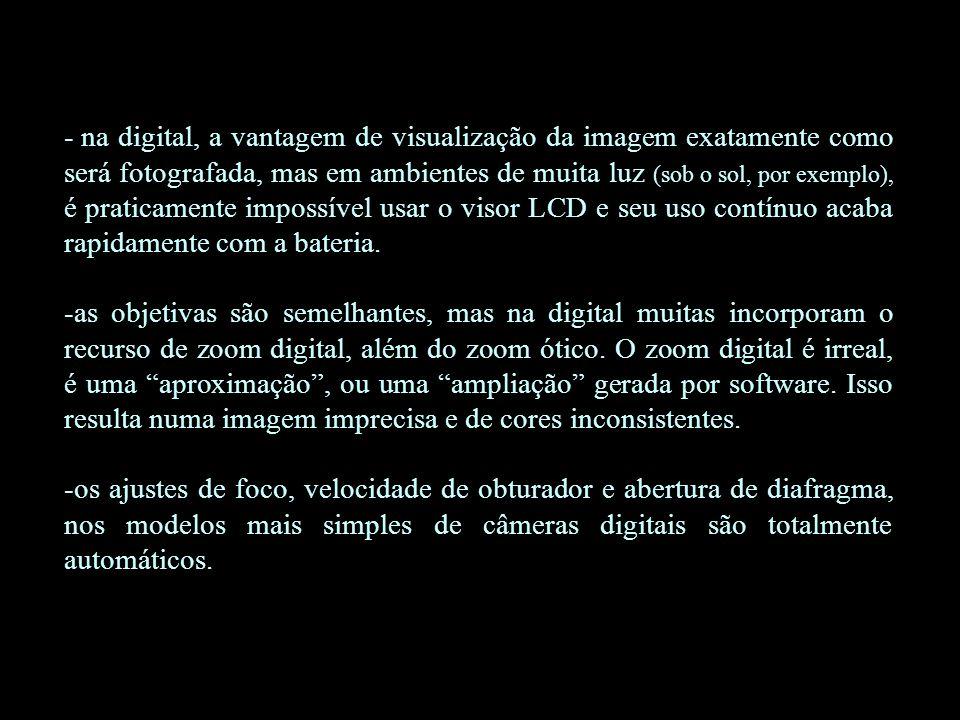-câmeras digitais mais modernas, pode-se regular estes controles, além definir se a captura da imagem se dará em qual sensibilidade (correspondente a 100, 200, 400 ASA ou de melhor capacidade, dependendo do modelo).