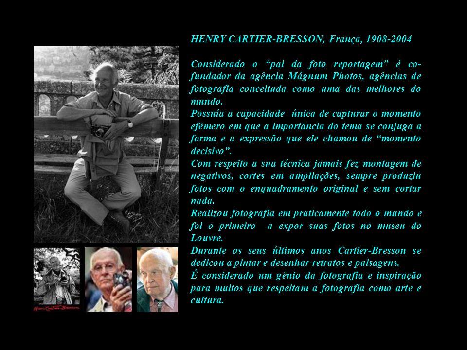 HENRY CARTIER-BRESSON, França, 1908-2004 Considerado o pai da foto reportagem é co- fundador da agência Mágnum Photos, agências de fotografia conceitu