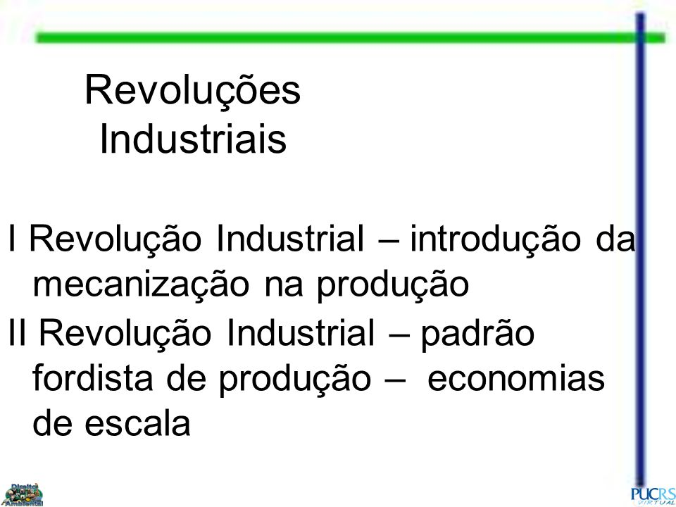 Revoluções Industriais I Revolução Industrial – introdução da mecanização na produção II Revolução Industrial – padrão fordista de produção – economia