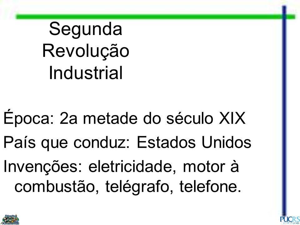 Segunda Revolução Industrial Época: 2a metade do século XIX País que conduz: Estados Unidos Invenções: eletricidade, motor à combustão, telégrafo, tel
