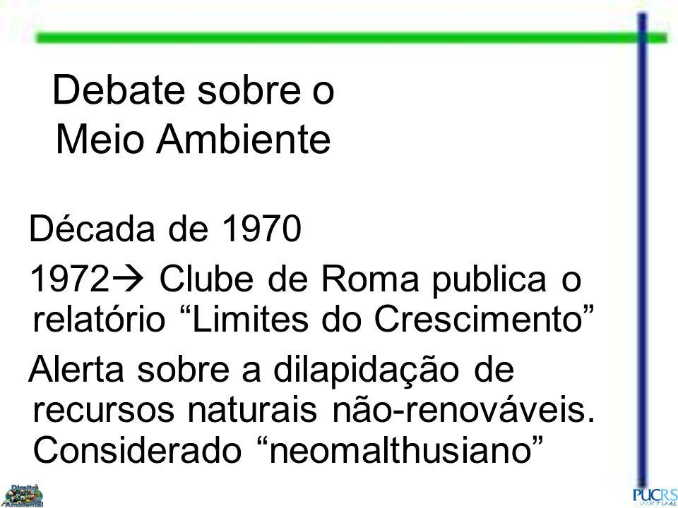 Debate sobre o Meio Ambiente Década de 1970 1972 Clube de Roma publica o relatório Limites do Crescimento Alerta sobre a dilapidação de recursos natur