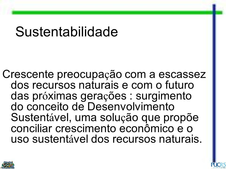 Sustentabilidade Crescente preocupa ç ão com a escassez dos recursos naturais e com o futuro das pr ó ximas gera ç ões : surgimento do conceito de Des