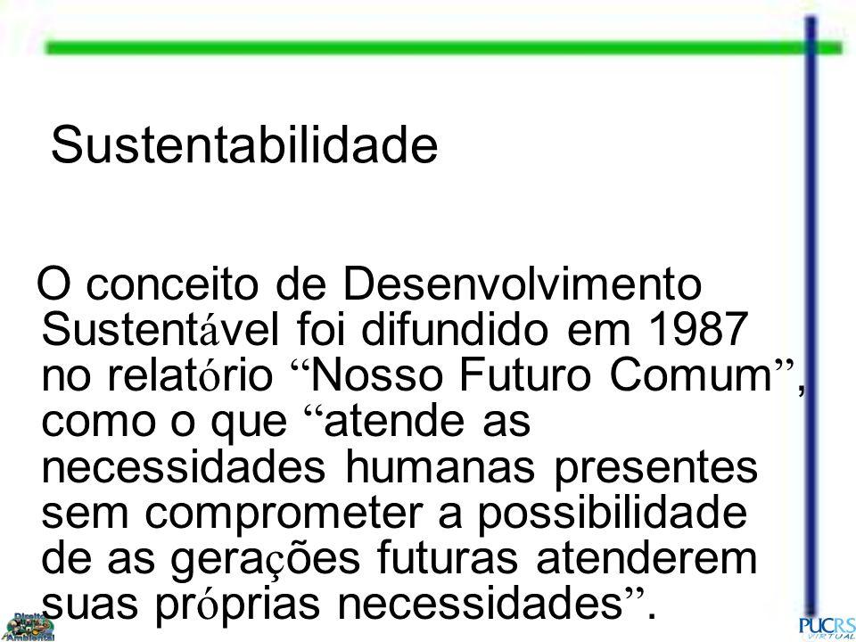 Sustentabilidade O conceito de Desenvolvimento Sustent á vel foi difundido em 1987 no relat ó rio Nosso Futuro Comum, como o que atende as necessidade
