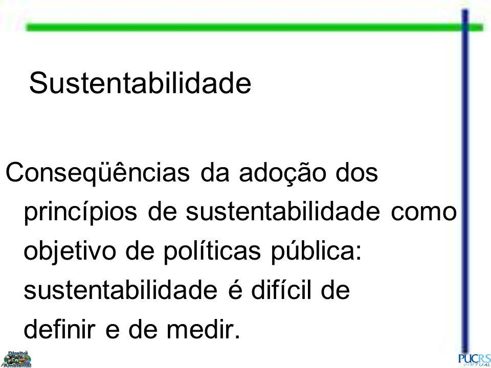 Sustentabilidade Conseqüências da adoção dos princípios de sustentabilidade como objetivo de políticas pública: sustentabilidade é difícil de definir