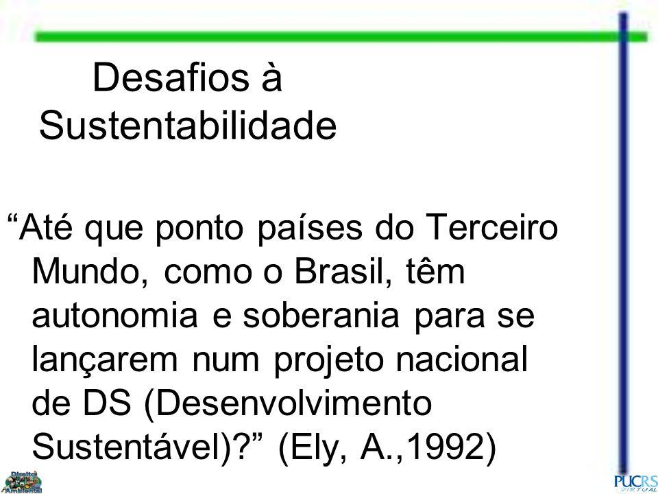 Desafios à Sustentabilidade Até que ponto países do Terceiro Mundo, como o Brasil, têm autonomia e soberania para se lançarem num projeto nacional de
