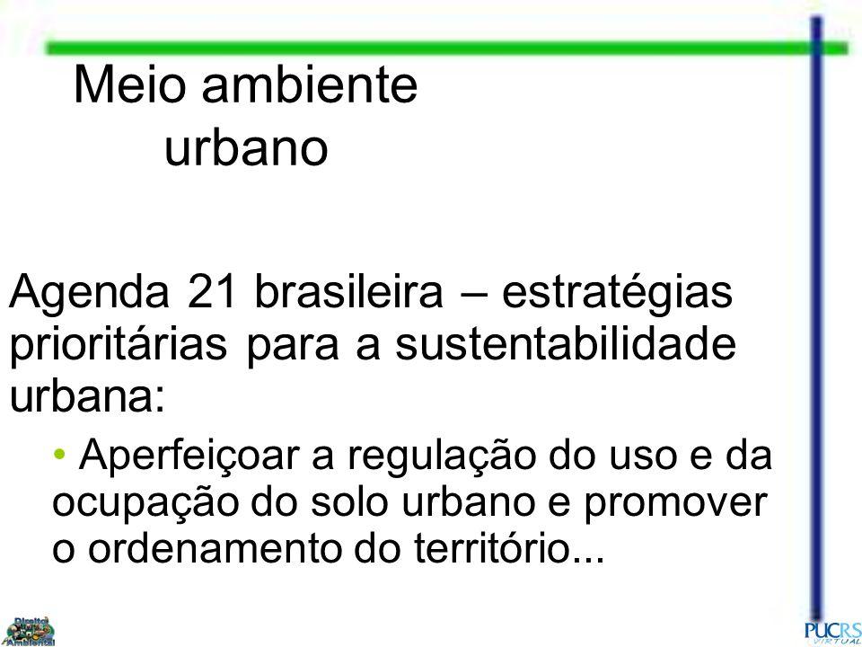 Meio ambiente urbano Agenda 21 brasileira – estratégias prioritárias para a sustentabilidade urbana: Aperfeiçoar a regulação do uso e da ocupação do s