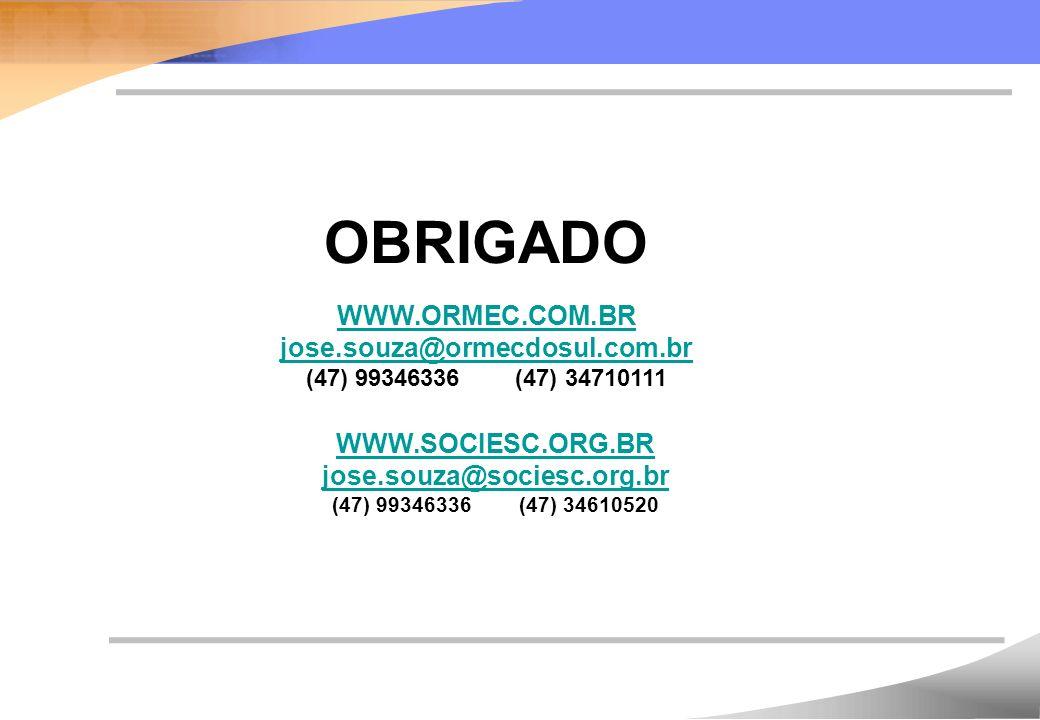 OBRIGADO WWW.ORMEC.COM.BR jose.souza@ormecdosul.com.br (47) 99346336 (47) 34710111 WWW.SOCIESC.ORG.BR jose.souza@sociesc.org.br (47) 99346336 (47) 34610520