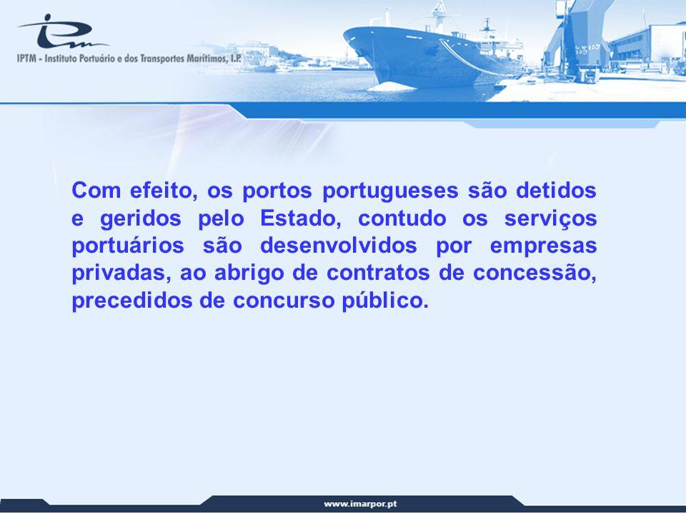 11 Com efeito, os portos portugueses são detidos e geridos pelo Estado, contudo os serviços portuários são desenvolvidos por empresas privadas, ao abr