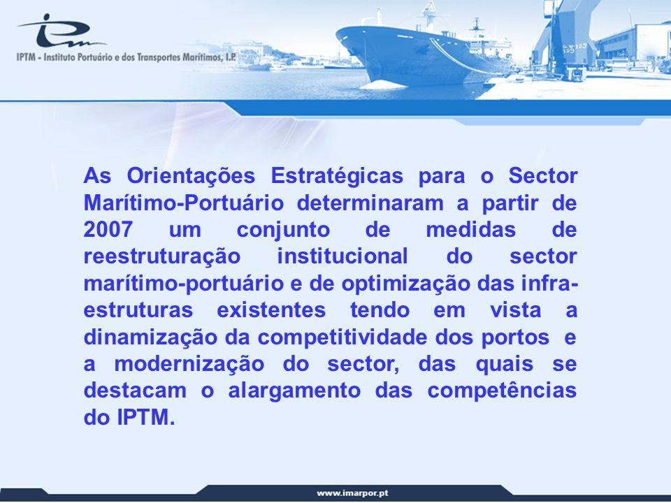 13 As Orientações Estratégicas para o Sector Marítimo-Portuário determinaram a partir de 2007 um conjunto de medidas de reestruturação institucional d