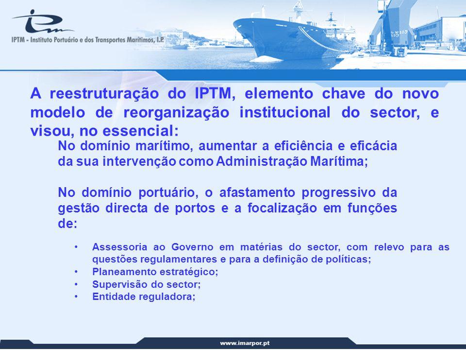 14 A reestruturação do IPTM, elemento chave do novo modelo de reorganização institucional do sector, e visou, no essencial: No domínio marítimo, aumen