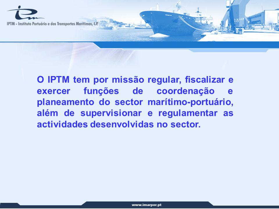 15 O IPTM tem por missão regular, fiscalizar e exercer funções de coordenação e planeamento do sector marítimo-portuário, além de supervisionar e regu