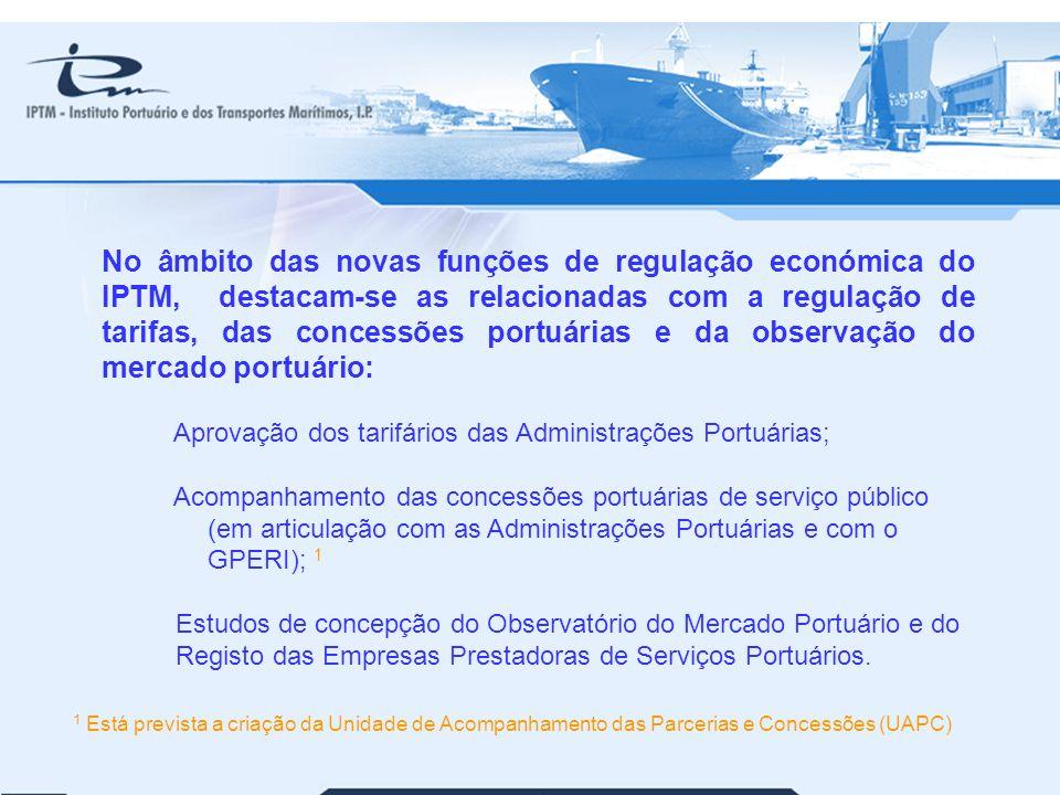 23 No âmbito das novas funções de regulação económica do IPTM, destacam-se as relacionadas com a regulação de tarifas, das concessões portuárias e da