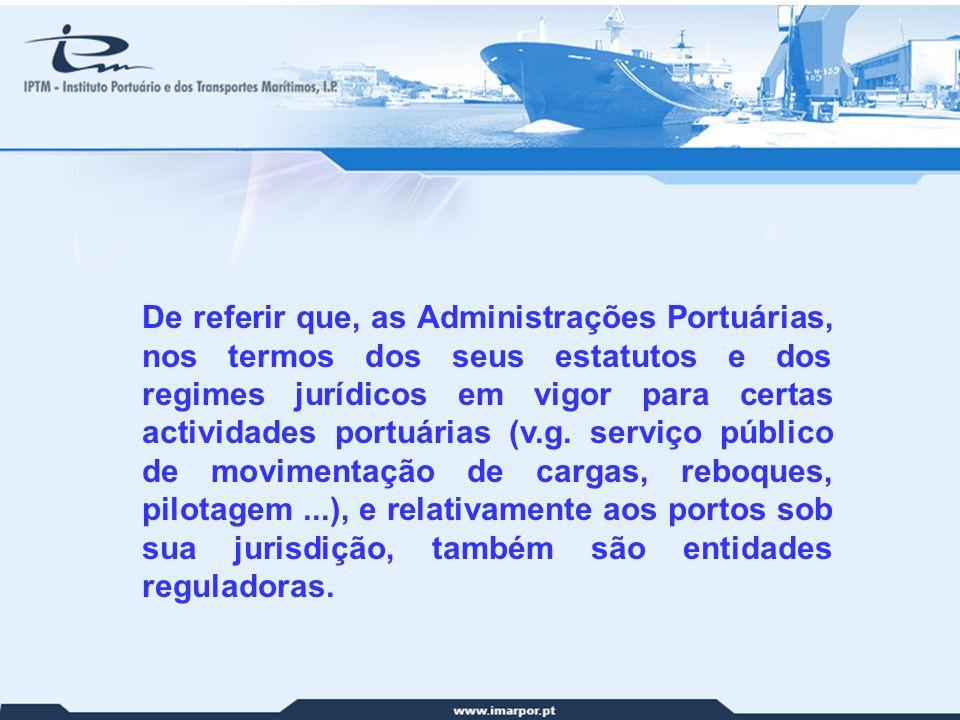 24 De referir que, as Administrações Portuárias, nos termos dos seus estatutos e dos regimes jurídicos em vigor para certas actividades portuárias (v.
