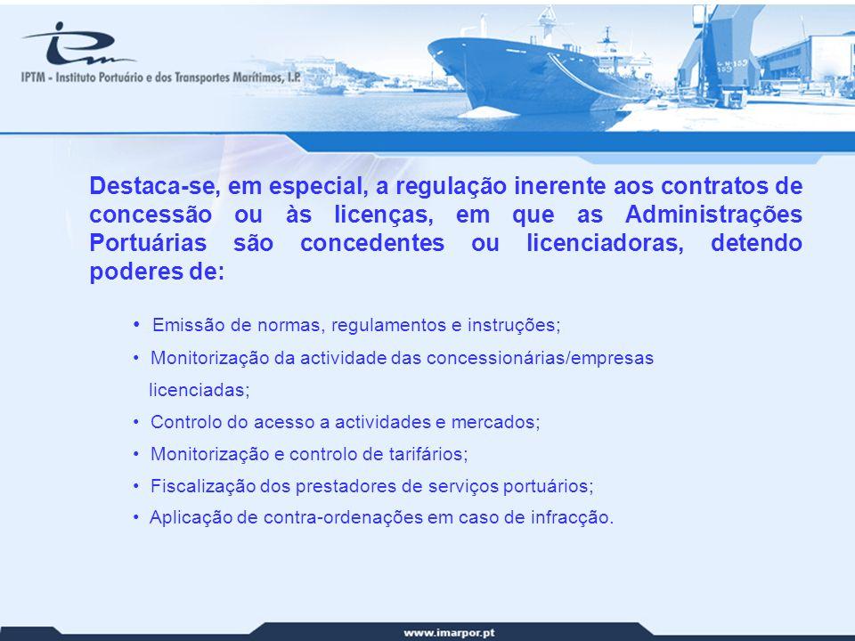 25 Destaca-se, em especial, a regulação inerente aos contratos de concessão ou às licenças, em que as Administrações Portuárias são concedentes ou lic