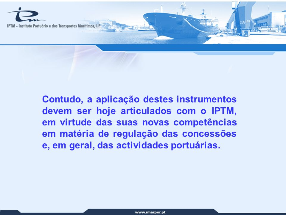 26 Contudo, a aplicação destes instrumentos devem ser hoje articulados com o IPTM, em virtude das suas novas competências em matéria de regulação das