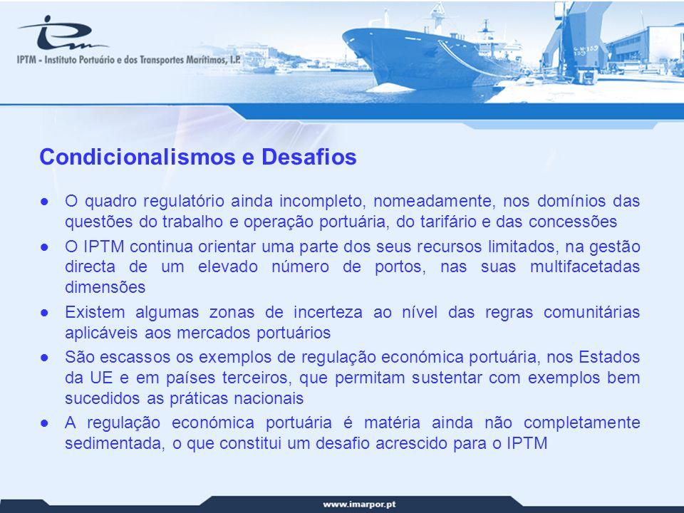 29 Condicionalismos e Desafios O quadro regulatório ainda incompleto, nomeadamente, nos domínios das questões do trabalho e operação portuária, do tar