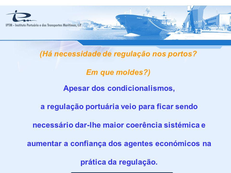 30 Apesar dos condicionalismos, a regulação portuária veio para ficar sendo necessário dar-lhe maior coerência sistémica e aumentar a confiança dos ag