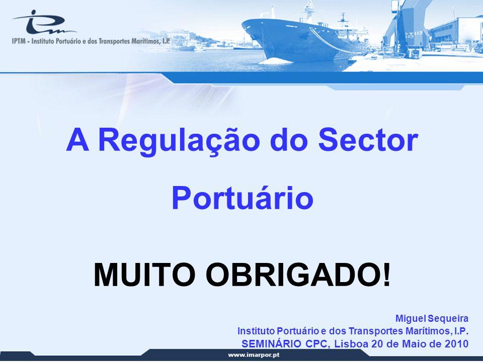 31 A Regulação do Sector Portuário MUITO OBRIGADO! Miguel Sequeira Instituto Portuário e dos Transportes Marítimos, I.P. SEMINÁRIO CPC, Lisboa 20 de M