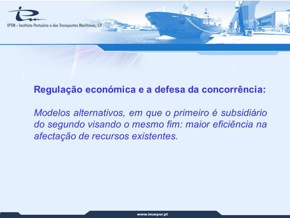 4 Regulação económica e a defesa da concorrência: Modelos alternativos, em que o primeiro é subsidiário do segundo visando o mesmo fim: maior eficiênc