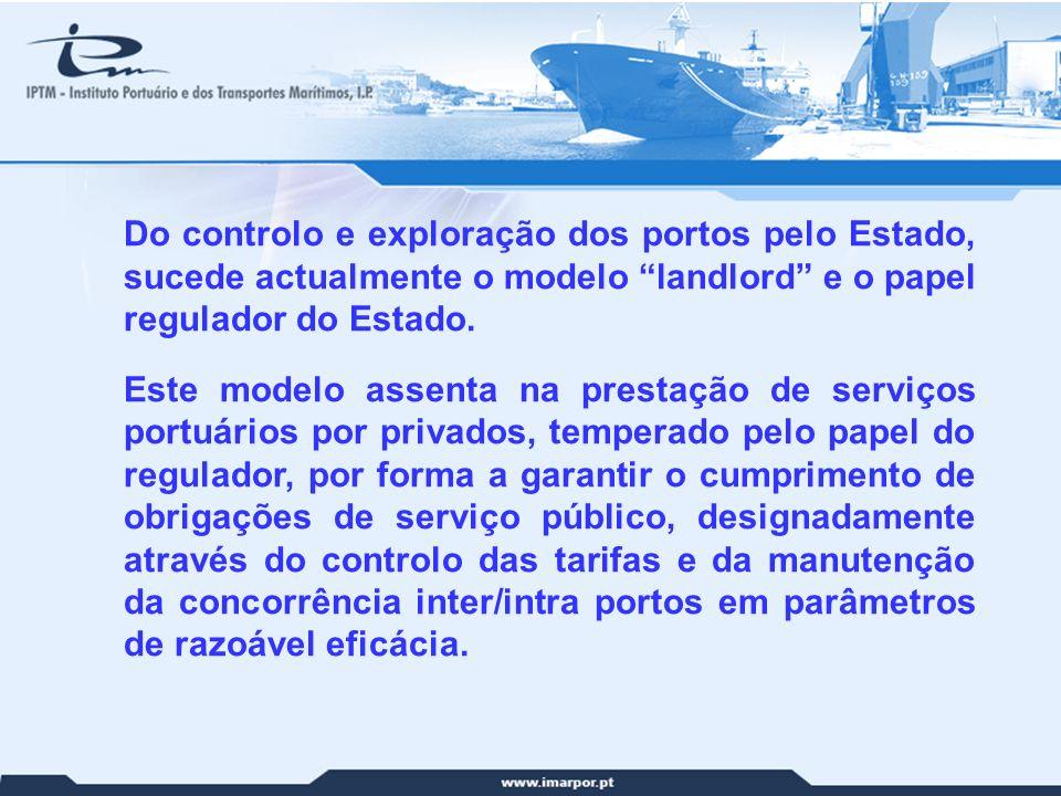 9 Do controlo e exploração dos portos pelo Estado, sucede actualmente o modelo landlord e o papel regulador do Estado. Este modelo assenta na prestaçã