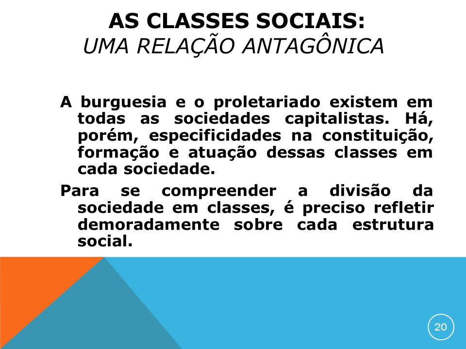 A burguesia e o proletariado existem em todas as sociedades capitalistas. Há, porém, especificidades na constituição, formação e atuação dessas classe