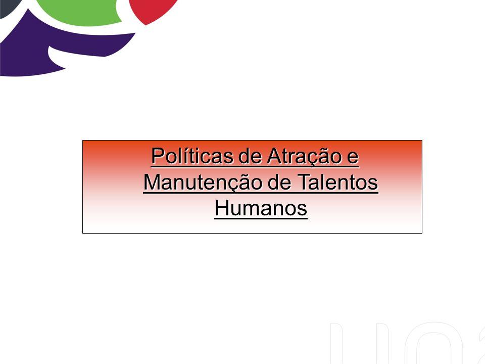 Políticas de Atração e Manutenção de Talentos Humanos