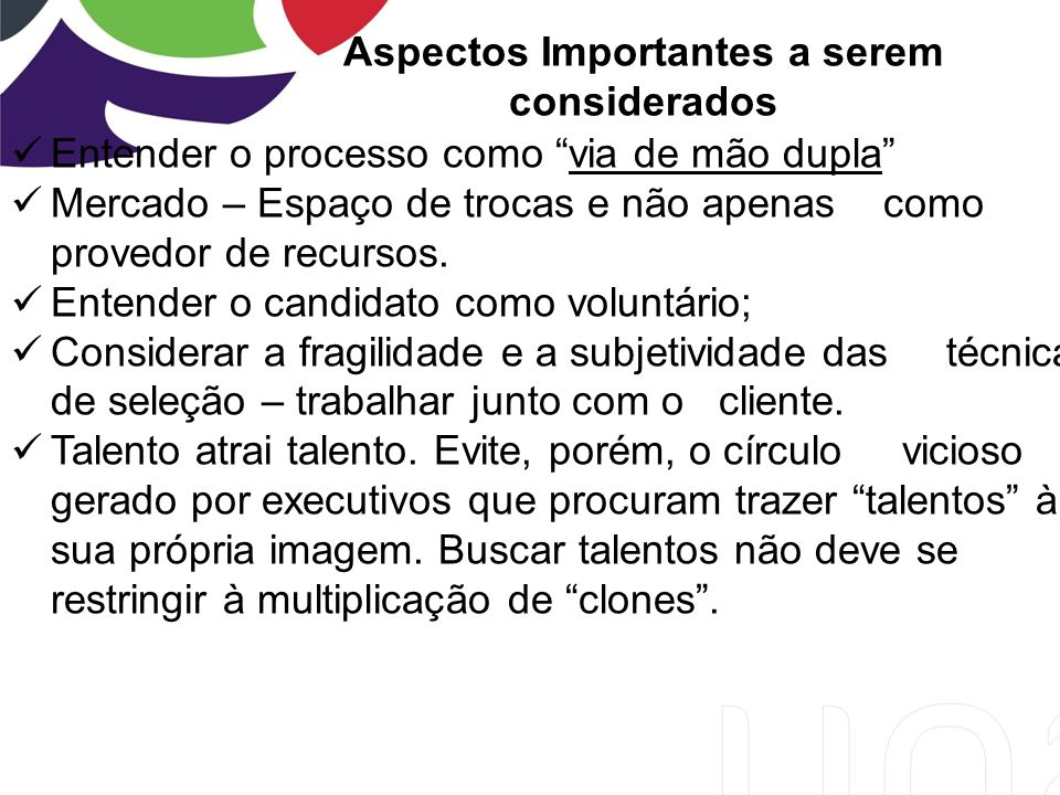 Aspectos Importantes a serem considerados Entender o processo como via de mão dupla Mercado – Espaço de trocas e não apenas como provedor de recursos.