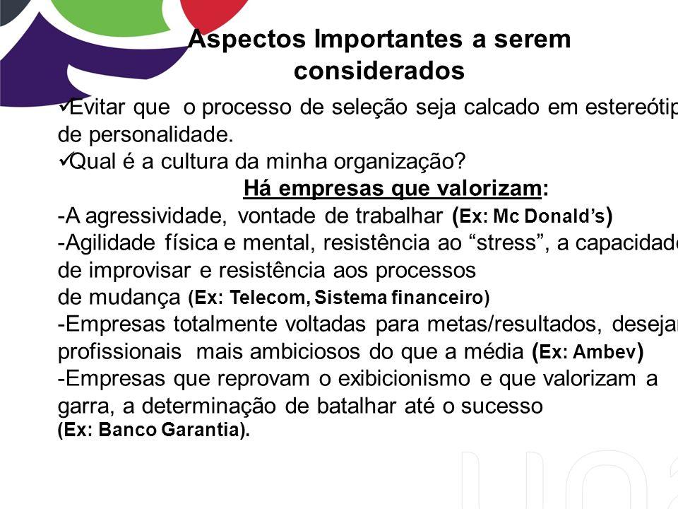 Aspectos Importantes a serem considerados Evitar que o processo de seleção seja calcado em estereótipos de personalidade.