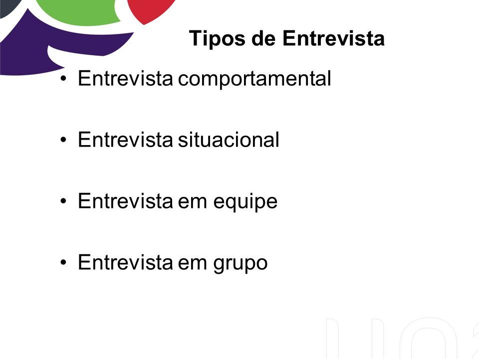 Tipos de Entrevista Entrevista comportamental Entrevista situacional Entrevista em equipe Entrevista em grupo