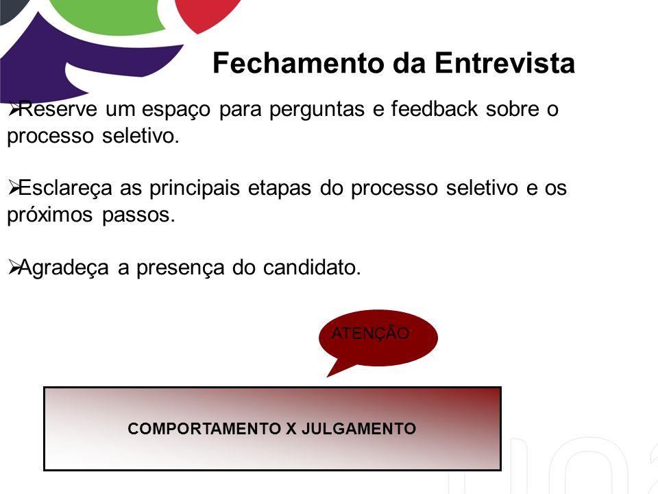 Fechamento da Entrevista Reserve um espaço para perguntas e feedback sobre o processo seletivo.