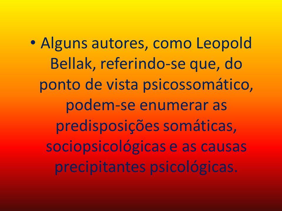 Alguns autores, como Leopold Bellak, referindo-se que, do ponto de vista psicossomático, podem-se enumerar as predisposições somáticas, sociopsicológi
