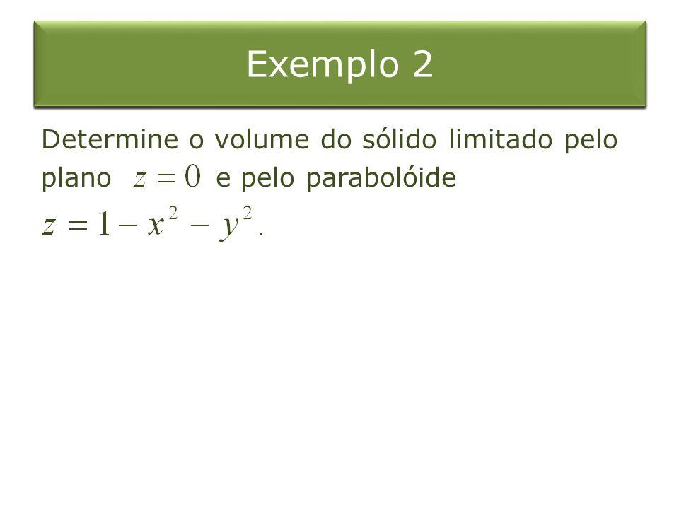 Exemplo 4 Exemplo 1 Integral Dupla sobre o Retângulo Exemplo 2 Determine o volume do sólido limitado pelo plano e pelo parabolóide