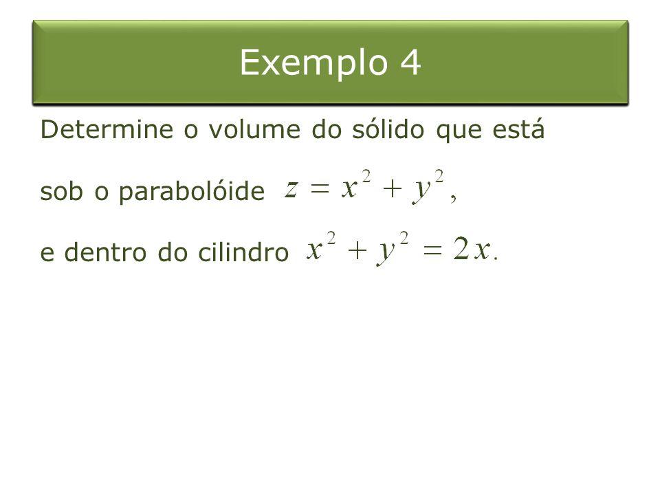 Exemplo 4 Exemplo 1 Integral Dupla sobre o Retângulo Exemplo 3 Exemplo 4 Exemplo 1 Integral Dupla sobre o Retângulo Exemplo 4 Determine o volume do só