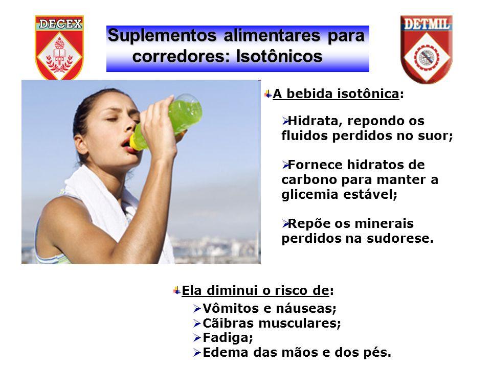 Suplementos alimentares para corredores: Isotônicos corredores: Isotônicos Ela diminui o risco de: A bebida isotônica: Vômitos e náuseas; Cãibras musculares; Fadiga; Edema das mãos e dos pés.