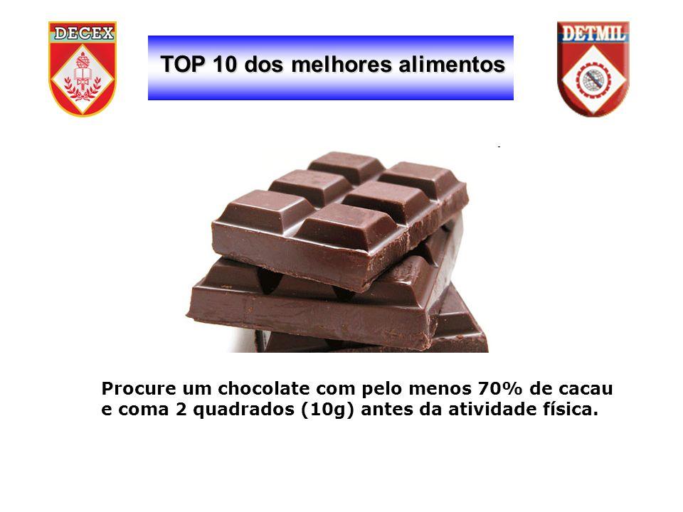 TOP 10 dos melhores alimentos Procure um chocolate com pelo menos 70% de cacau e coma 2 quadrados (10g) antes da atividade física.