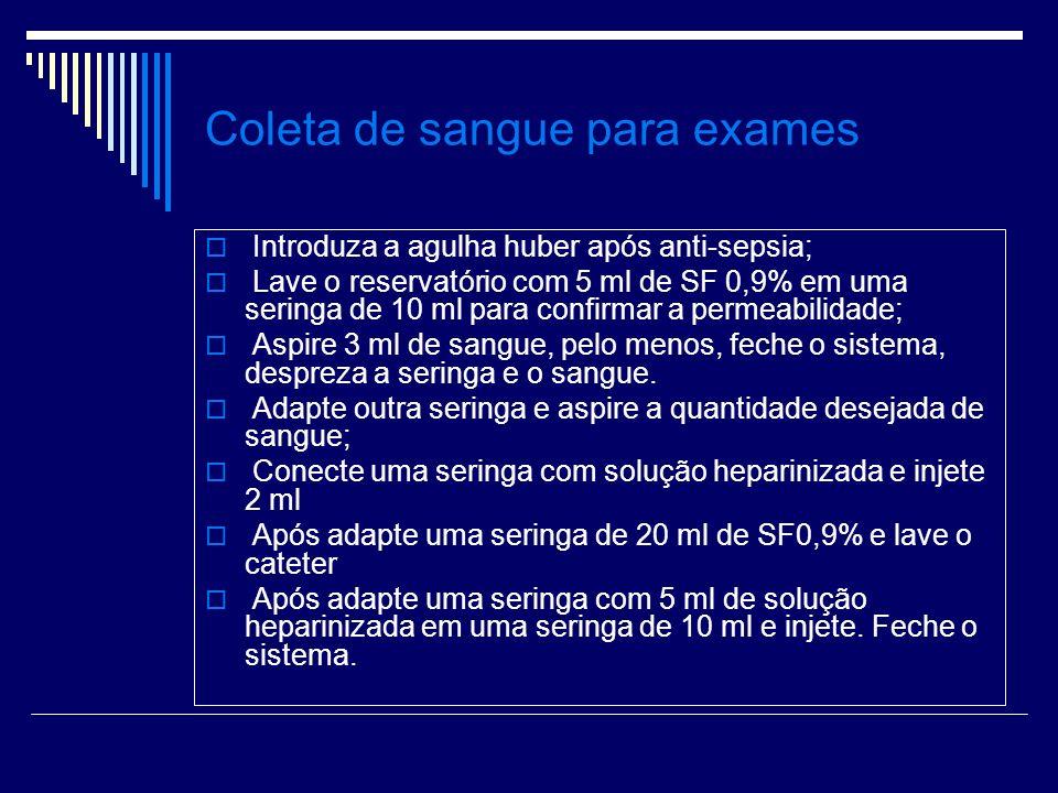 Coleta de sangue para exames Introduza a agulha huber após anti-sepsia; Lave o reservatório com 5 ml de SF 0,9% em uma seringa de 10 ml para confirmar