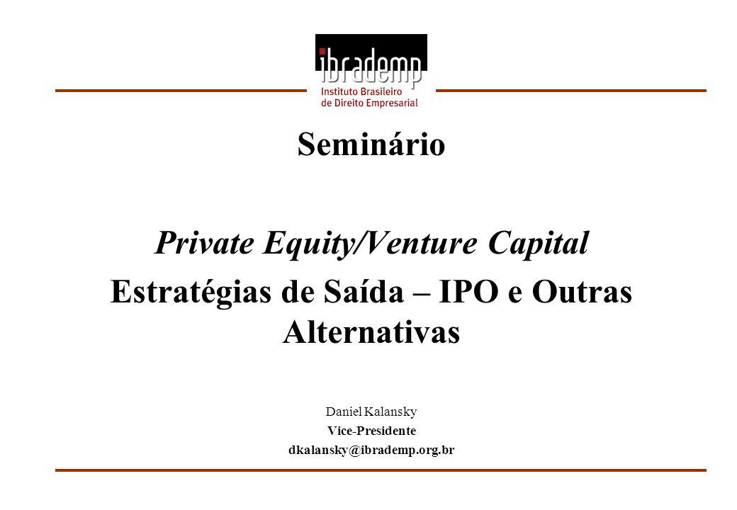 Seminário Private Equity/Venture Capital Estratégias de Saída – IPO e Outras Alternativas Daniel Kalansky Vice-Presidente dkalansky@ibrademp.org.br