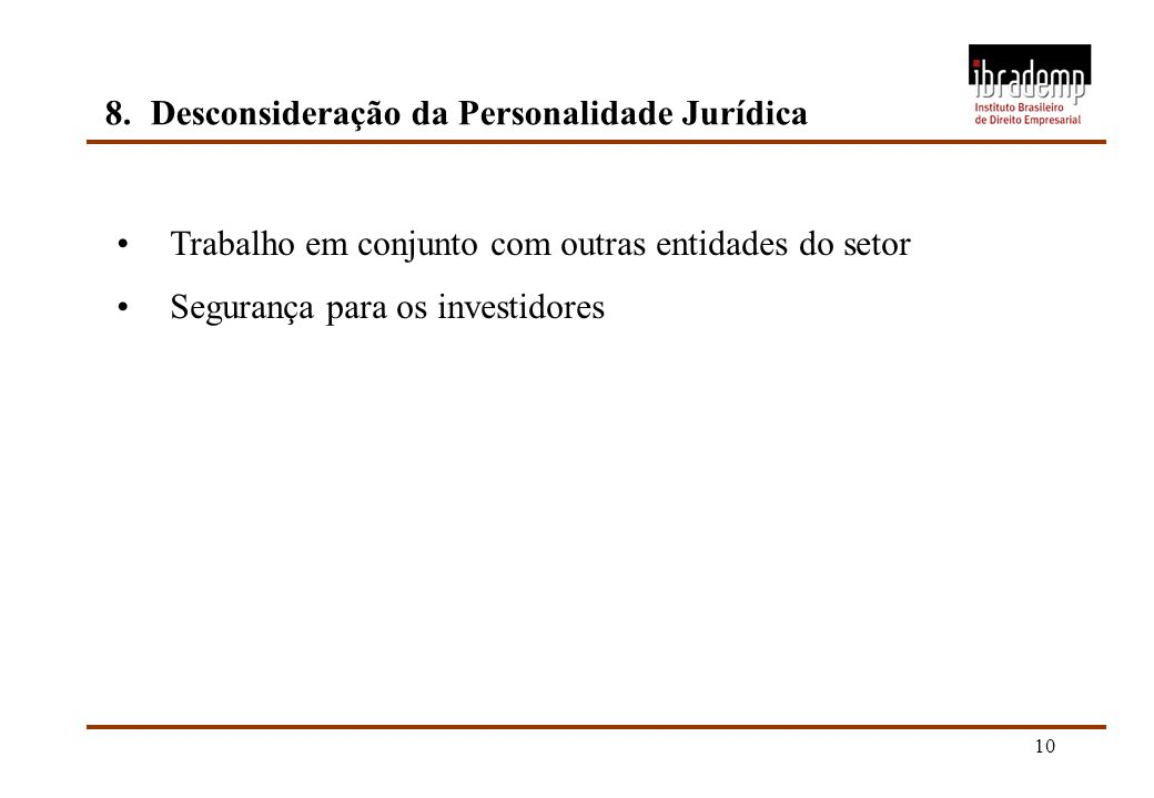 10 8.Desconsideração da Personalidade Jurídica Trabalho em conjunto com outras entidades do setor Segurança para os investidores