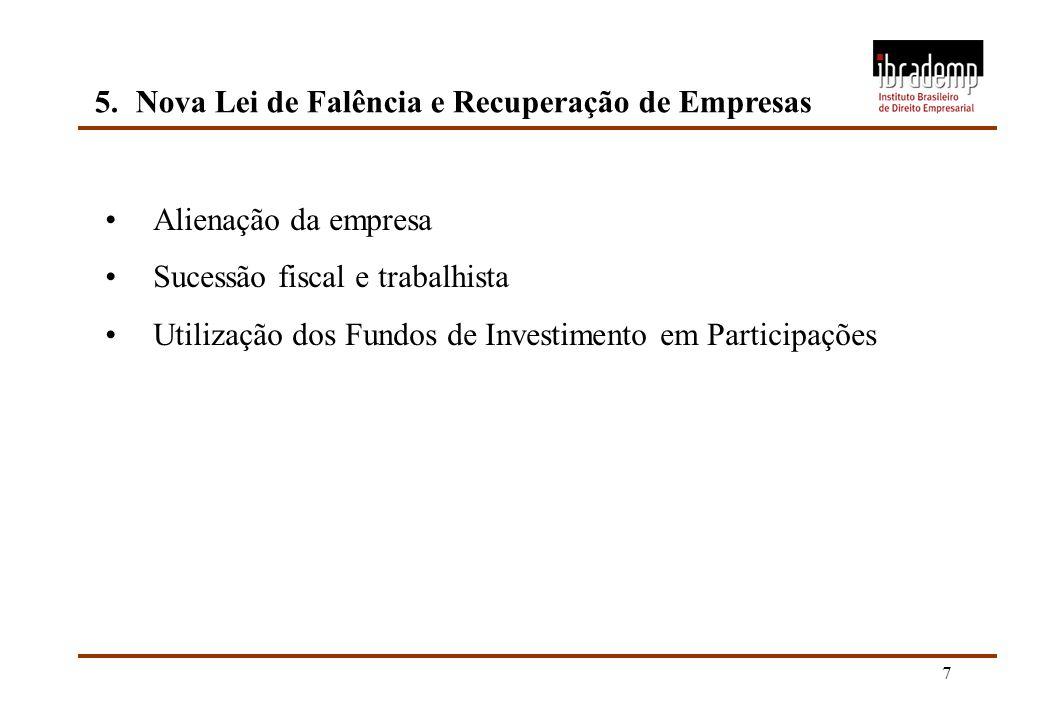 7 5.Nova Lei de Falência e Recuperação de Empresas Alienação da empresa Sucessão fiscal e trabalhista Utilização dos Fundos de Investimento em Partici