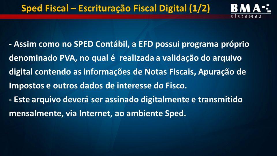- Assim como no SPED Contábil, a EFD possui programa próprio denominado PVA, no qual é realizada a validação do arquivo digital contendo as informações de Notas Fiscais, Apuração de Impostos e outros dados de interesse do Fisco.