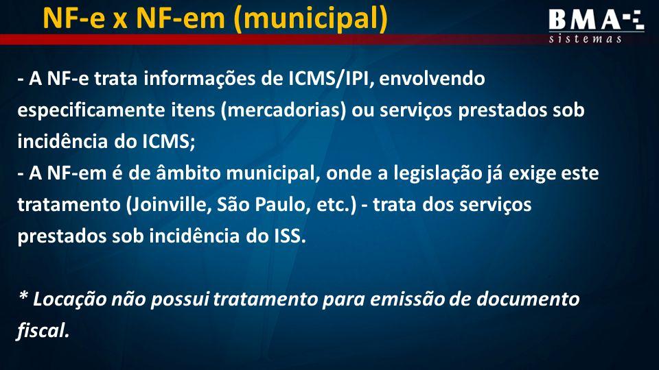 - A NF-e trata informações de ICMS/IPI, envolvendo especificamente itens (mercadorias) ou serviços prestados sob incidência do ICMS; - A NF-em é de âmbito municipal, onde a legislação já exige este tratamento (Joinville, São Paulo, etc.) - trata dos serviços prestados sob incidência do ISS.