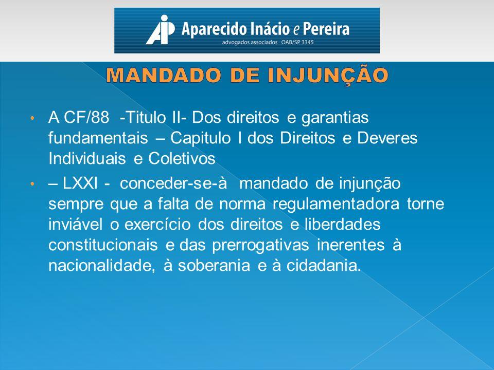 A CF/88 -Titulo II- Dos direitos e garantias fundamentais – Capitulo I dos Direitos e Deveres Individuais e Coletivos – LXXI - conceder-se-à mandado d