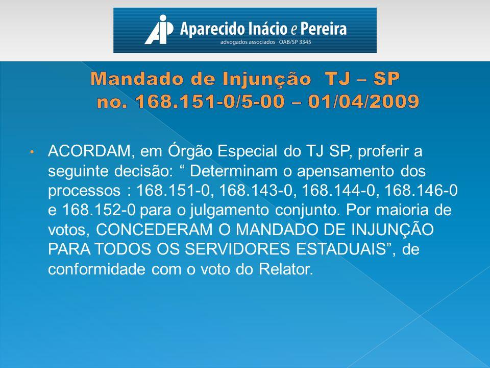 ACORDAM, em Órgão Especial do TJ SP, proferir a seguinte decisão: Determinam o apensamento dos processos : 168.151-0, 168.143-0, 168.144-0, 168.146-0